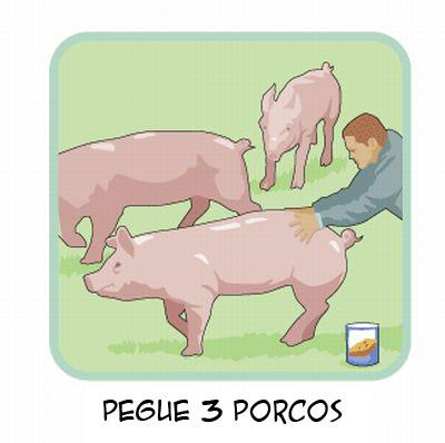 Pegue 3 porcos.