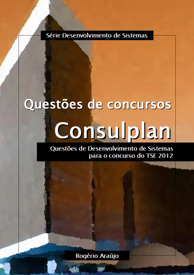 Questões da Consulplan de Desenvolvimento de Sistemas para o concurso do TSE 2012